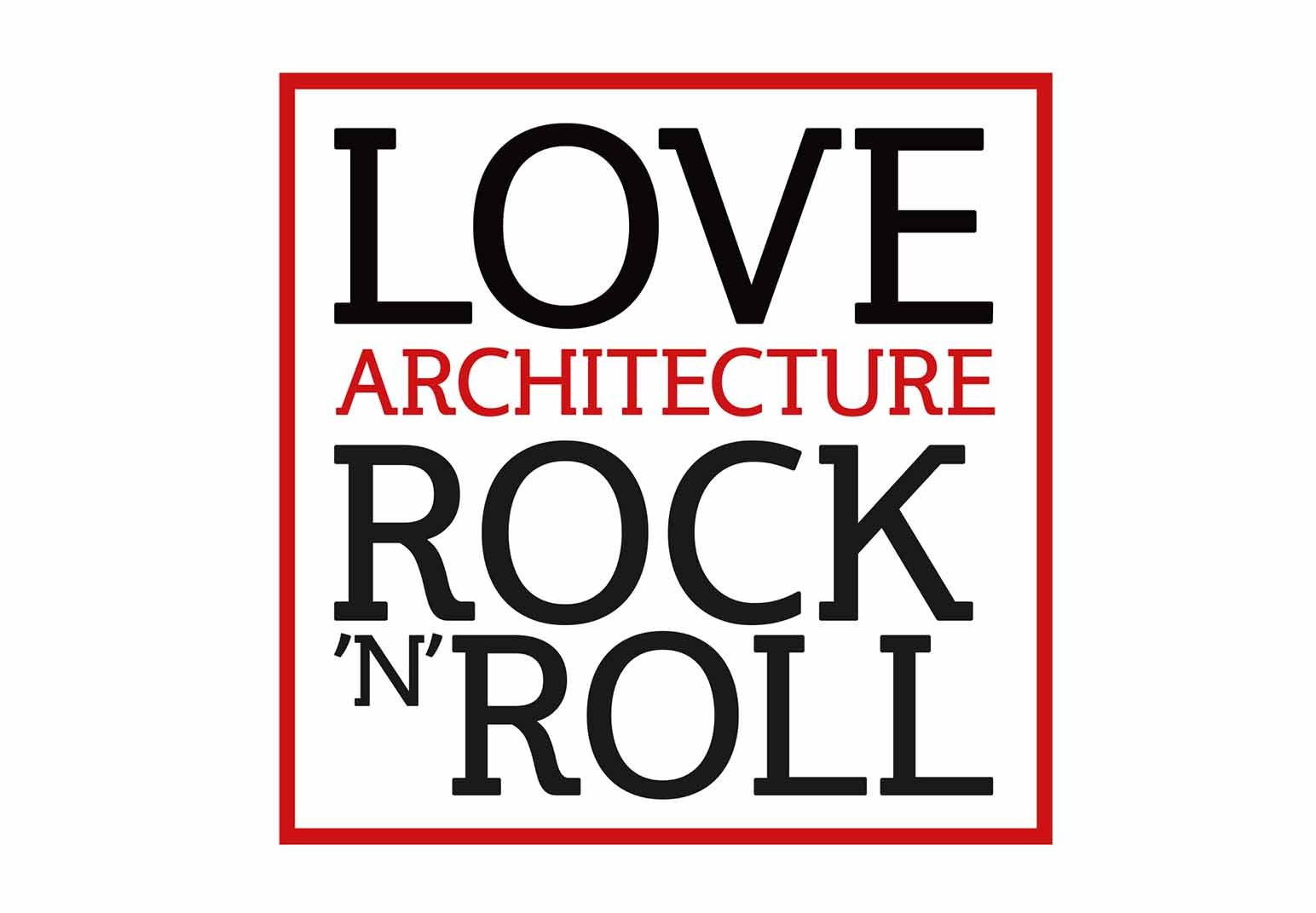 Love, architecture, rock 'n' roll