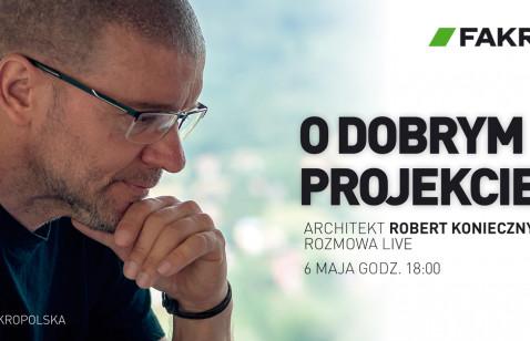 """""""O dobrym projekcie"""" live z architektem Robertem Koniecznym"""